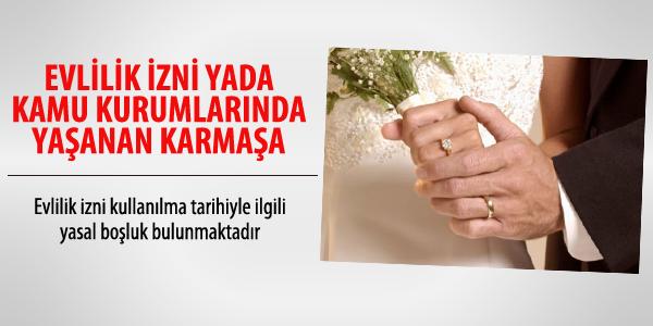 Evlilik izni ya da kamu kurumlar�nda ya�anan karma�a