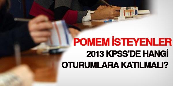 POMEM isteyenler 2013 KPSS'de hangi oturumlara kat�lacak?
