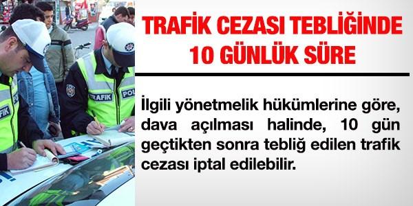 10 g�nde tebli� edilmeyen trafik cezalar�na mahkemeden iptal