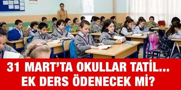 31 Mart'ta okullar tatil, ek ders �denecek mi?